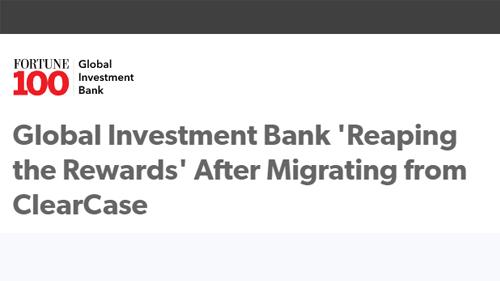 从ClearCase迁移至配置管理工具Perforce Helix Core后,全球投资银行获得巨大收益